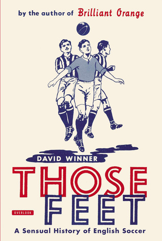 [PDF] [EPUB] Those Feet: A Sensual History of English Football Download by David Winner