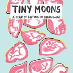 [PDF] [EPUB] Tiny Moons: A Year of Eating in Shanghai Download