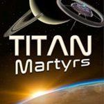 [PDF] [EPUB] Titan Martyrs (Titan: Colonizing Saturn's Moon Book 3) Download