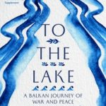 [PDF] [EPUB] To the Lake: A Balkan Journey of War and Peace Download