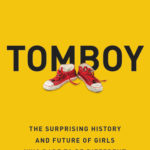 [PDF] [EPUB] Tomboy: The Surprising History and Future of Girls Who Dare to Be Different Download