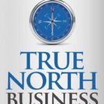 [PDF] [EPUB] True North Business: A Leader's Guide to Extraordinary Growth and Impact Download