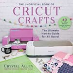 [PDF] [EPUB] Unofficial Book of Cricut Crafts: Fun  Easy Projects for Your Electronic Cutting Machine Download