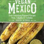 [PDF] [EPUB] Vegan Mexico: Soul-Satisfying Regional Recipes from Tamales to Tostadas Download