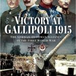 [PDF] [EPUB] Victory at Gallipoli, 1915: The German-Ottoman Alliance in the First World War Download