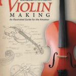[PDF] [EPUB] Violin Making, Second Edition Revised and Expanded: An Illustrated Guide for the Amateur Download