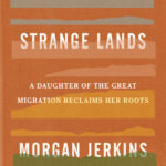 [PDF] [EPUB] Wandering in Strange Lands: A Daughter of the Great Migration Reclaims Her Roots Download