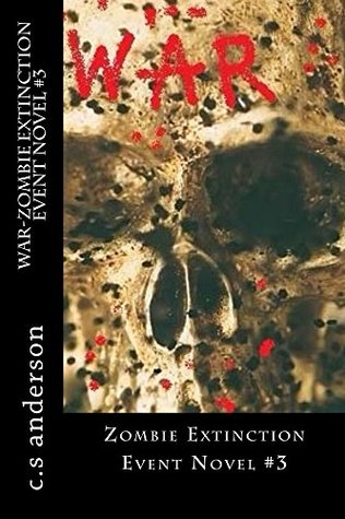 [PDF] [EPUB] War (The Zombie Extinction Event Novels Book 3) Download by C.S. Anderson