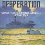 [PDF] [EPUB] Weapons of Desperation: German Frogmen and Midget Submarines of World War II Download