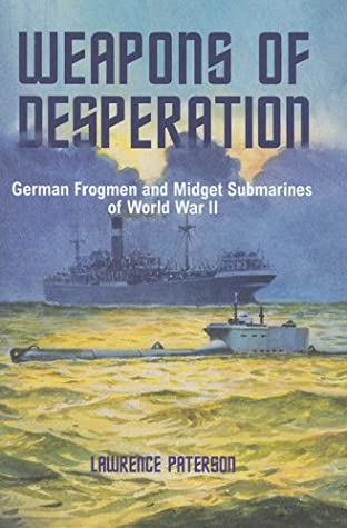 [PDF] [EPUB] Weapons of Desperation: German Frogmen and Midget Submarines of World War II Download by Lawrence Paterson