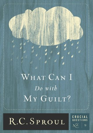 [PDF] [EPUB] What Can I Do With My Guilt? (Crucial Questions, #9) Download by R.C. Sproul