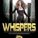 [PDF] [EPUB] Whispers – The Fortress Series Book 1: A post apocalyptic dystopia Download