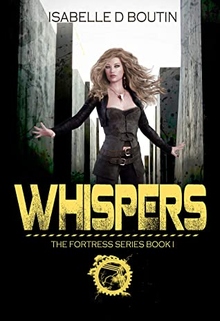 [PDF] [EPUB] Whispers - The Fortress Series Book 1: A post apocalyptic dystopia Download by Isabelle D Boutin