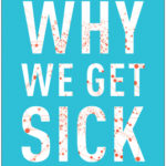 [PDF] [EPUB] Why We Get Sick: The Hidden Epidemic at the Root of Most Chronic Disease―and How to Fight It Download