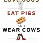 [PDF] [EPUB] Why We Love Dogs, Eat Pigs, and Wear Cows: An Introduction to Carnism Download