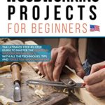 [PDF] [EPUB] Woodworking Projects for Beginners: The ultimate step-by-step guide to master the essential woodworking skills, with all the techniques, tips, and tools for woodworkers Download