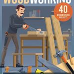[PDF] [EPUB] Woodworking: The Complete Guide for Beginners to Start your Inexpensive Projects at Home. Includes 40 Projects to Follow step-by-step and Tips to Learn Quickly Even if You Don't Have Much Time Download