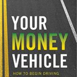[PDF] [EPUB] Your Money Vehicle: How to Begin Driving to Financial Freedom! Download