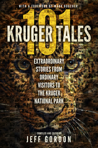 [PDF] [EPUB] 101 Kruger Tales: Extraordinary Stories from Ordinary Visitors to the Kruger National Park Download by Jeff  Gordon