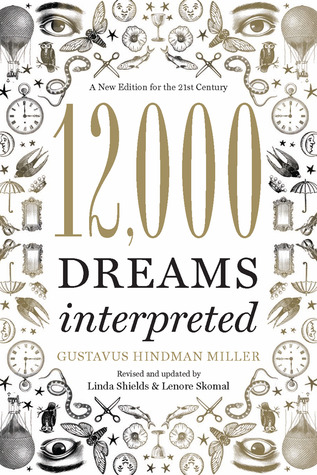 [PDF] [EPUB] 12,000 Dreams Interpreted: A New Edition for the 21st Century Download by Gustavus Hindman Miller