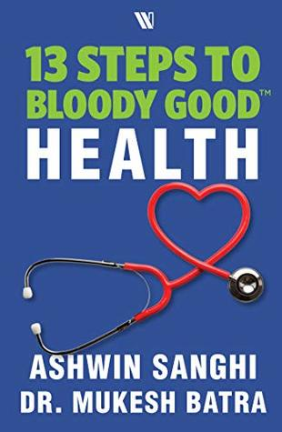 [PDF] [EPUB] 13 Steps to Bloody Good Health Download by Ashwin Sanghi