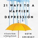 [PDF] [EPUB] 21 Ways to a Happier Depression: A Creative Guide to Getting Unstuck from Anxiety, Setbacks, and Stress Download