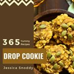 [PDF] [EPUB] 365 Yummy Drop Cookie Recipes: A Yummy Drop Cookie Cookbook for Your Gathering Download
