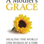 [PDF] [EPUB] A Mother's Grace: Healing the World One Woman at a Time Download