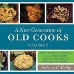 [PDF] [EPUB] A New Generation of Old Cooks, Volume 2: BREADS, SALADS, PASTAS, RICE, SOUPS, DIPS, SAUCES, DRESSINGS, SPREADS AND MORE… Download