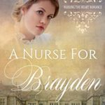 [PDF] [EPUB] A Nurse for Brayden (Nursing the Heart Romance Book 14 Download