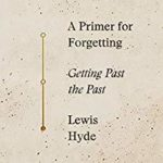 [PDF] [EPUB] A Primer for Forgetting: Getting Past the Past Download