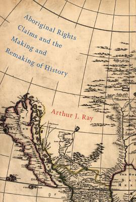 [PDF] [EPUB] Aboriginal Rights Claims and the Making and Remaking of History Download by Arthur J. Ray