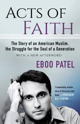 [PDF] [EPUB] Acts of Faith: The Story of an American Muslim, the Struggle for the Soul of a Generation, with a New Afterword Download by Eboo Patel