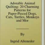 [PDF] [EPUB] Adorable Animal Quilting: 20 Charming Patterns for Paper-Pieced Dogs, Cats, Turtles, Monkeys and More Download