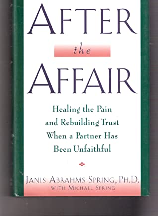 [PDF] [EPUB] After the Affair : Healing the Pain and Rebuilding Trust When a Partner Has Been Unfaithful Download by Janis A. Spring