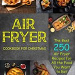 [PDF] [EPUB] Air Fryer Cookbook For Christmas: The Best 250 Air Fryer Recipes for All the Food You Want to Eat Download