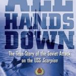 [PDF] [EPUB] All Hands Down: The True Story of the Soviet Attack on the USS Scorpion Download