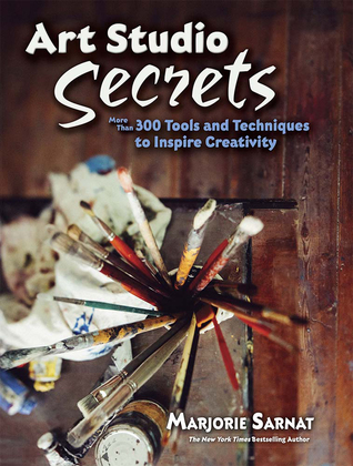 [PDF] [EPUB] Art Studio Secrets: More Than 300 Tools and Techniques to Inspire Creativity Download by Marjorie Sarnat