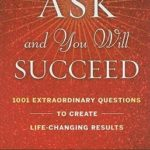 [PDF] [EPUB] Ask and You Will Succeed: 1001 Extraordinary Questions to Create Life-Changing Results Download