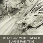 [PDF] [EPUB] BLACK and WHITE WORLD SUMI-E PAINTING: New realms of art created through feeling of Japanese traditional arts. Download