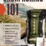 [PDF] [EPUB] Backpacking 101: Choose the Right Gear, Plan Your Ultimate Trip, Cook Hearty and Energizing Trail Meals, Be Prepared for Emergencies, Conquer Your Backpacking Adventures Download