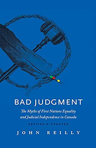 [PDF] [EPUB] Bad Judgment — Revised and Updated: The Myths of First Nations Equality and Judicial Independence in Canada Download by John Reilly