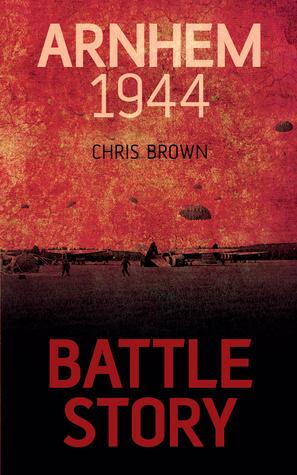 [PDF] [EPUB] Battle Story: Arnhem 1944 Download by Chris   Brown