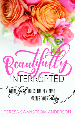 [PDF] [EPUB] Beautifully Interrupted: When God Holds the Pen that Writes Your Story Download by Teresa Swanstrom Anderson