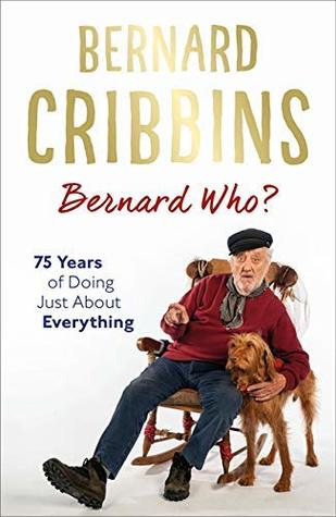 [PDF] [EPUB] Bernard Who?: 75 Years of Doing Just About Everything Download by Bernard Cribbins