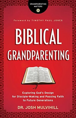 [PDF] [EPUB] Biblical Grandparenting: Exploring God's Design for Disciple-Making and Passing Faith to Future Generations (Grandparenting Matters) Download by Josh Mulvihill