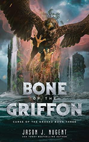 [PDF] [EPUB] Bone of the Griffon: Curse of the Drakku Book Three Download by Jason J. Nugent