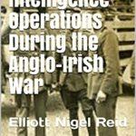 [PDF] [EPUB] British Intelligence Operations During the Anglo-Irish War: British Intelligence Operations During the Anglo-Irish War Download