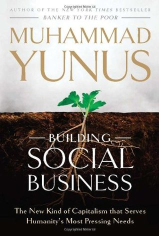 [PDF] [EPUB] Building Social Business: The New Kind of Capitalism That Serves Humanity's Most Pressing Needs Download by Muhammad Yunus