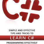 [PDF] [EPUB] C#: Simple and Effective Tips and Tricks to Learn C# Programming Effectively Download